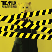 All I Wanted Was Danger - CD Audio di Milk