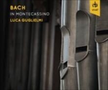 Bach in Montecassino - CD Audio di Johann Sebastian Bach,Luca Guglielmi