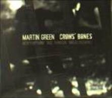 Crow's Bones - CD Audio di Martin Green