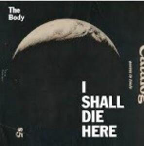 I Shall Die Here - Vinile LP di Body