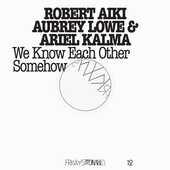 CD We Know Each Other Somehow Ariel Kalma Robert Aiki Aubrey Lowe