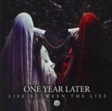 Life Between the Lies - CD Audio di One Year Later