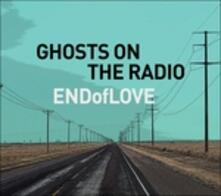 Ghosts on the Radio - CD Audio di End of Love
