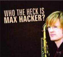 Who The Heck Is Max Hacker? - CD Audio di Max Hacker