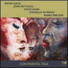 Continental Talk - CD Audio di John Patitucci,Randy Brecker,Ratko Zjaca,Steve Gadd,Stanislav Mitrovic