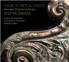 Your Toneful Voice. Arie da opere - CD Audio di Georg Friedrich Händel,Carolyn Sampson,Iestyn Davies,Robert King,King's Consort