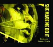 Endless Dream State - CD Audio di She Made Me Do It