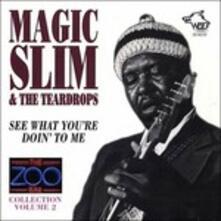 See What You're Doin' to - CD Audio di Magic Slim
