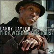 They Were in This House - CD Audio di Larry Taylor