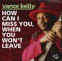 How Can I Miss You if - CD Audio di Vance Kelly