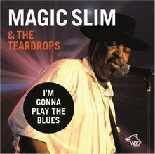 I'm Gonna Play the Blues - CD Audio di Magic Slim,Teardrops