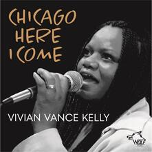 Chicago Here I Come - CD Audio di Vivian Vance Kelly