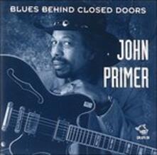 Blues Behind Closed Doors - CD Audio di John Primer