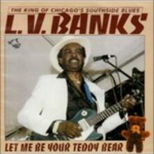 Let Me Be Your Teddy Bear - CD Audio di L.V. Banks