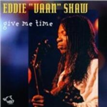 Give Me Time - CD Audio di Eddie Vaan Shaw
