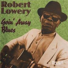 Goin' Away Blues - CD Audio di Robert Lowery