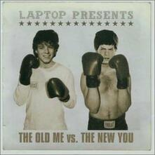 Old Me Vs. The New You - CD Audio di Laptop