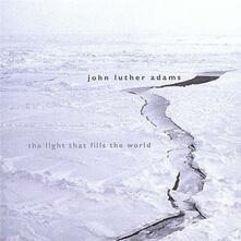 Light That Fills the World - CD Audio di John Luther Adams