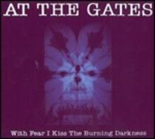 With Fear I Kiss the Burning Darkness - CD Audio di At the Gates
