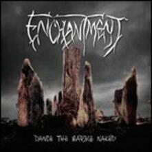 Dance the Marble Naked - CD Audio di Enchantment