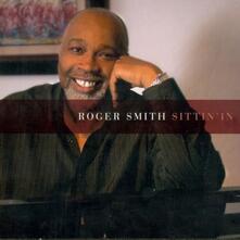 Sittin' in - CD Audio di Roger Smith
