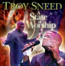 State of Worship - CD Audio di Troy Sneed