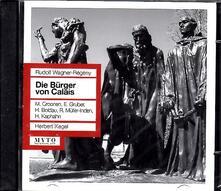 Die Bürger von Calais - CD Audio di Rudolf Wagner-Regeny