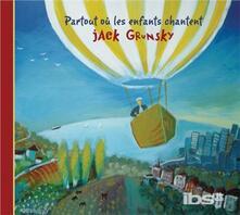 Partout Ou Les Enfants Chant - CD Audio di Jack Grunsky
