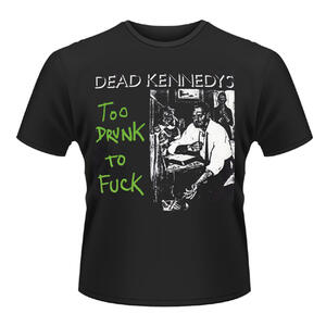 T-shirt unisex Dead Kennedys. Too Drunk To Fuck (single)