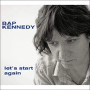 Let's Start Again - Vinile LP di Bap Kennedy
