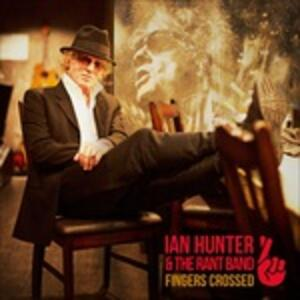 Fingers Crossed - Vinile LP di Ian Hunter,Rant Band