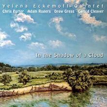 In the Shadow of a Cloud - CD Audio di Chris Potter,Drew Gress,Gerald Cleaver,Adam Rogers,Yelena Eckemoff