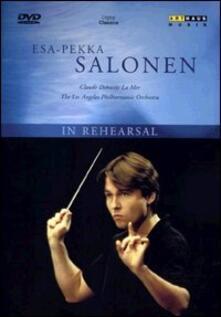Esa-Pekka Salonen. In Rehearsal. Claude Debussy: La Mer - DVD