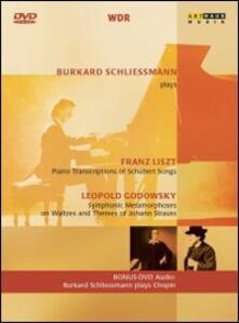 Burkard Schliessmann Plays Franz Liszt and Leopold Godowsky (DVD) - DVD di Franz Liszt,Leopold Godowsky