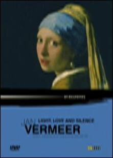 Jan Vermeer. Light, Love and Silence di Michael Gill - DVD