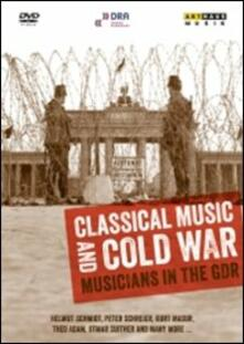 Classical Music and Cold War. Musicians in the GDR di Thomas Zintl - DVD
