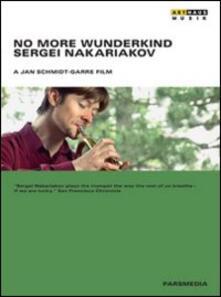No More Wunderkind. Sergei Nakariakov di Jan Schmidt-Garre - DVD
