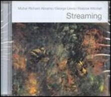 Streaming - CD Audio di Roscoe Mitchell,Muhal Richard Abrams,George Lewis