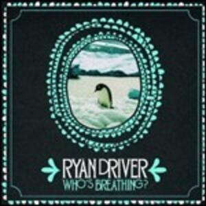 Who's Breathing? - Vinile LP di Ryan Driver