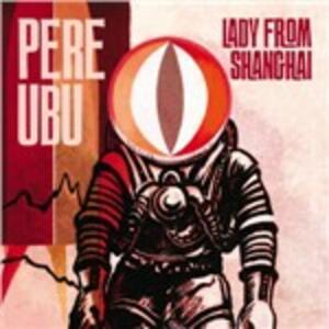 Lady from Shanghai - Vinile LP di Pere Ubu