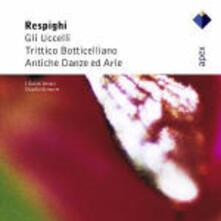 Gli uccelli - Trittico botticelliano - Antiche arie e danze - CD Audio di Ottorino Respighi,Claudio Scimone,Solisti Veneti
