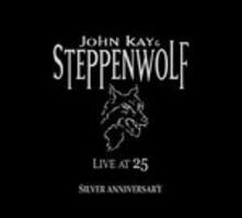 Live at 25 Silver Anniversary - CD Audio di Steppenwolf,John Kay