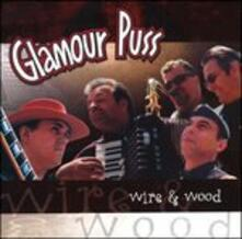Wire & Wood - CD Audio di Glamour Puss