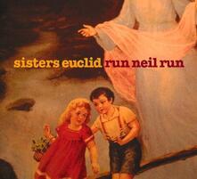 Run Neil Run - CD Audio di Sisters Euclid