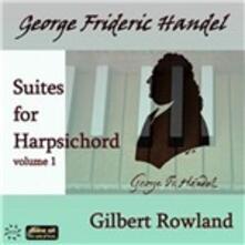 Suites per clavicembalo vol.1 - CD Audio di Georg Friedrich Händel,Gilbert Rowland