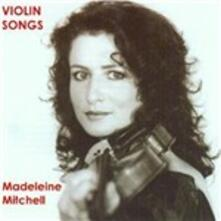 Violin Songs - CD Audio di Madeleine Mitchell