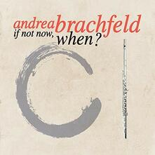 If Not Now When? - CD Audio di Andrea Brachfeld