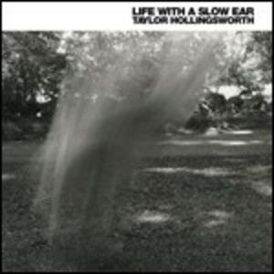 Life With a Slow Ear - Vinile LP di Taylor Hollingsworth