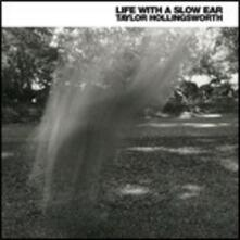 Life with a Slow Ear - CD Audio di Taylor Hollingsworth