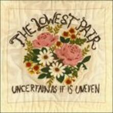 Uncertain As It Is Uneven - CD Audio di Lowest Pair